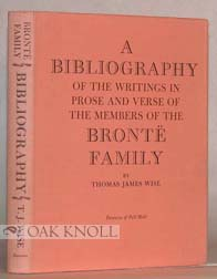 A BIBLIOGRAPHY OF THE WRITINGS IN PROSE AND VERSE OF THE MEMBERS OF THE BRONTË FAMILY. Thomas J. Wise.