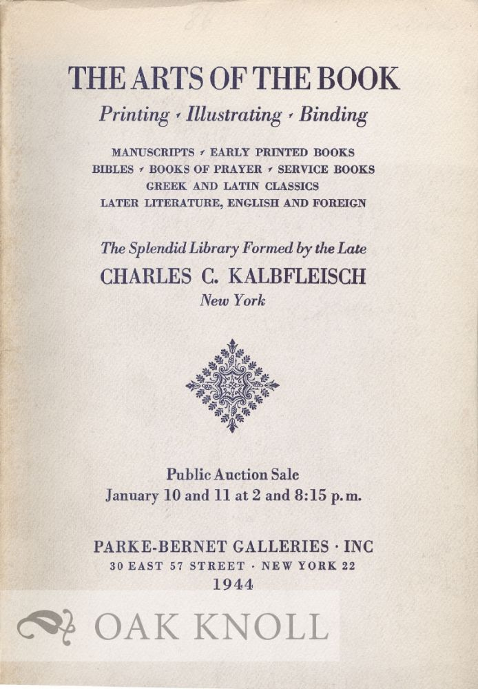 ARTS OF THE BOOK, PRINTING, ILLUSTRATING, BINDING ... THE SPLENDID LIBRARY FORMED BY THE LATE CHARLES C. KALBFLEISCH.