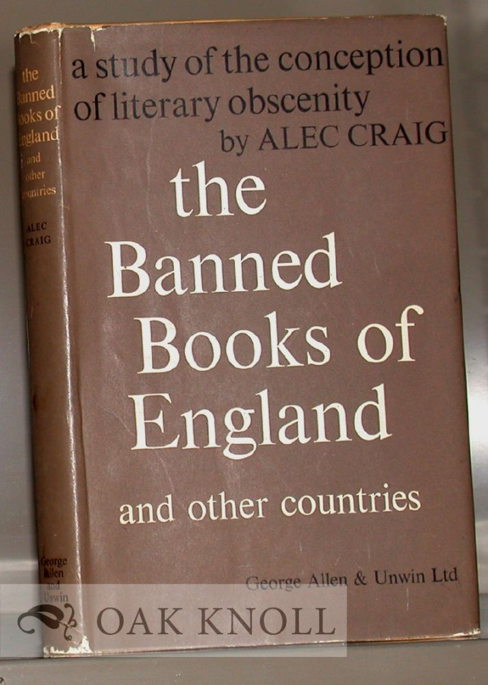 BANNED BOOKS OF ENGLAND AND OTHER COUNTRIES, A STUDY OF THE CONCEPTION OF LITERARY OBSCENITY. Alex Craig.