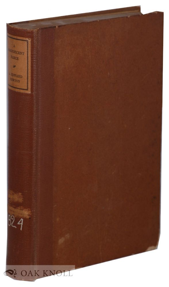 A MAGNIFICENT FARCE AND OTHER DIVERSIONS OF A BOOK-COLLECTOR. A. Edward Newton.