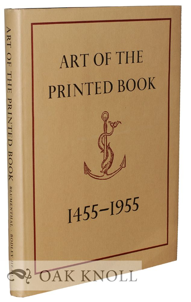 ART OF THE PRINTED BOOKS 1455-1955. Joseph Blumenthal.