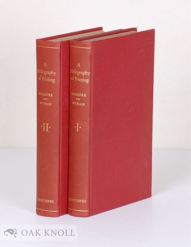 A BIBLIOGRAPHY OF PRINTING WITH NOTES AND ILLUSTRATIONS. E. C. Bigmore, C W. H. Wyman.