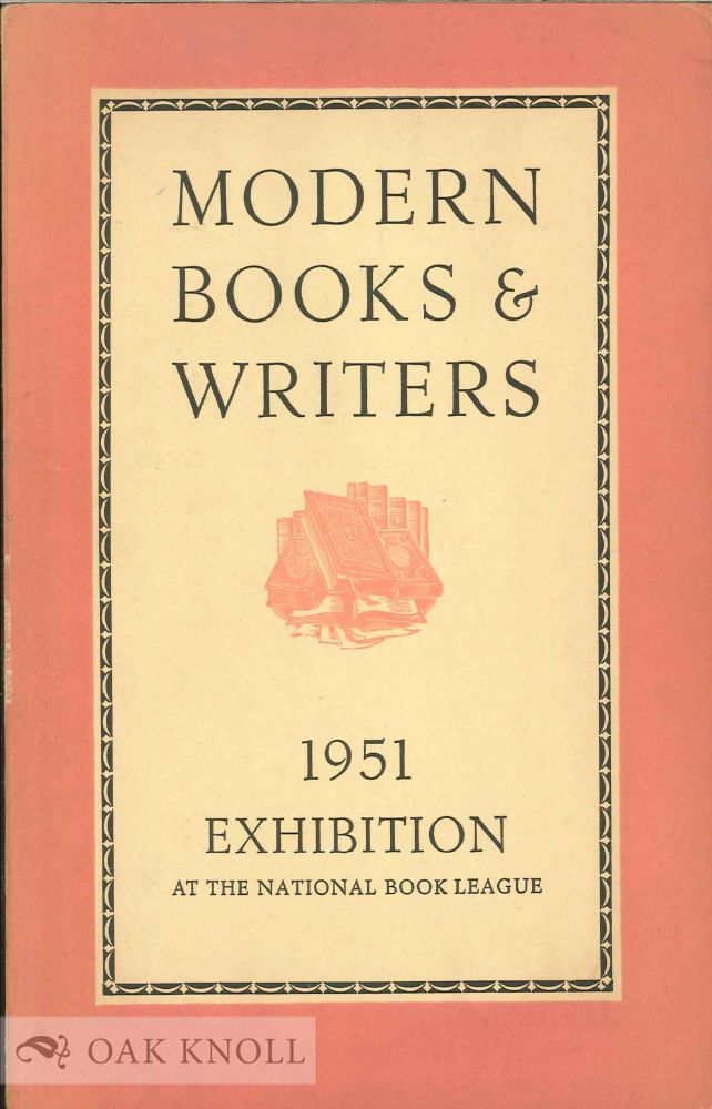 MODERN BOOKS AND WRITERS, THE CATALOGUE OF AN EXHIBITION HELD AT SEVEN ALBEMARLE STREET, APRIL TO SEPTEMBER 1951.
