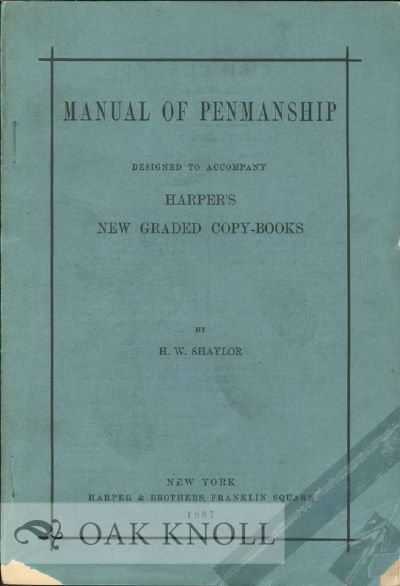 MANUAL OF PENMANSHIP DESIGNED TO ACCOMPANY HARPER'S NEW GRADED COPY-BOOKS. H. W. Shaylor.