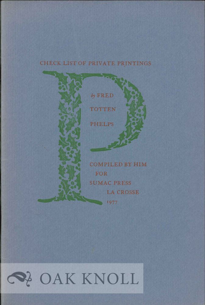 CHECK LIST OF PRIVATE PRINTINGS. Fred Totten Phelps.
