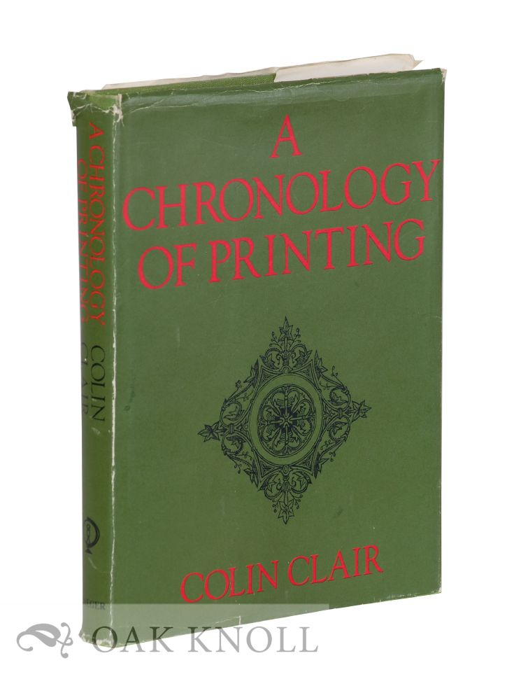 A CHRONOLOGY OF PRINTING. Colin Clair.