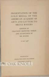 PRESENTATION OF THE GOLD MEDAL OF THE AMERICAN ACADEMY OF ARTS AND LETTERS TO BRUCE ROGERS. Address by Chauncey Brewster Tinker and Acceptance by Mr. Rogers. Chauncey Brewster Tinker.