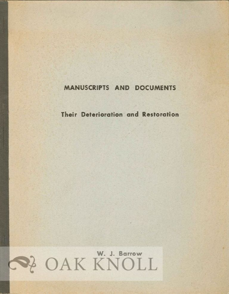 MANUSCRIPTS AND DOCUMENTS, THEIR DETERIORATION AND RESTORATION. W. J. Barrow.