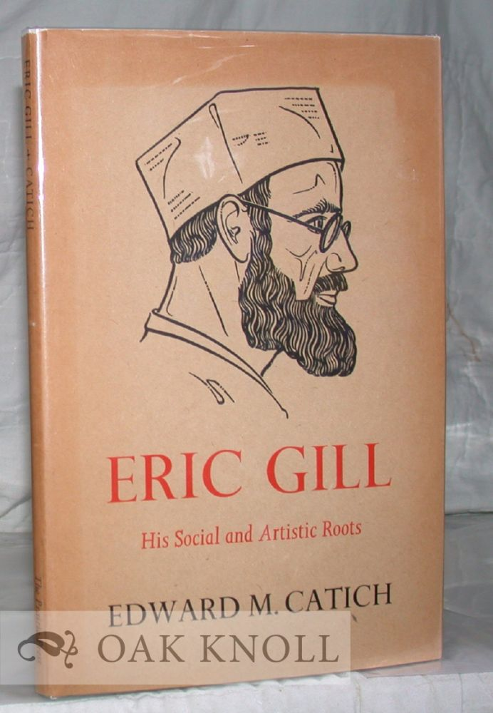 ERIC GILL, HIS SOCIAL AND ARTISTIC ROOTS. Edward M. Catich.