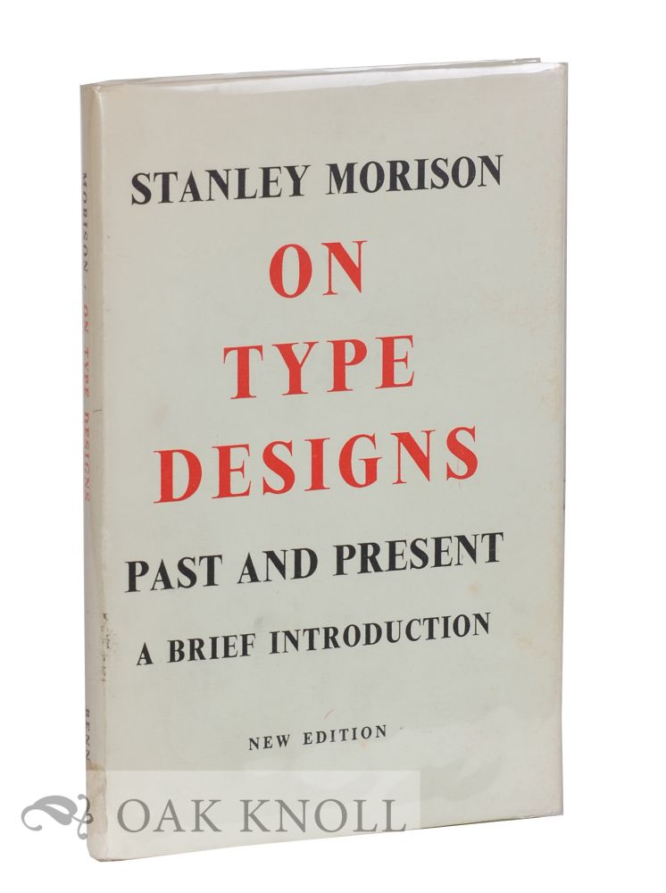 ON TYPE DESIGNS, PAST AND PRESENT, A BRIEF INTRODUCTION. Stanley Morison.