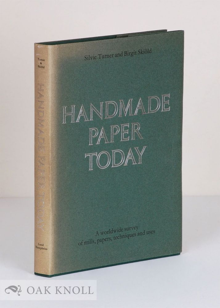 HANDMADE PAPER TODAY A WORLDWIDE SURVEY OF MILLS, PAPERS, TECHNIQUES AND USES. Silvie Turner, Birgit Skiold.