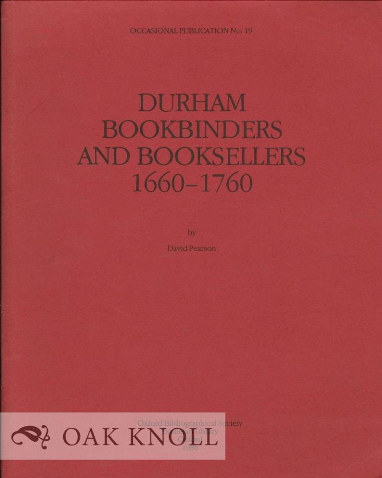 DURHAM BOOKBINDERS AND BOOKSELLERS, 1660-1760. David Pearson.