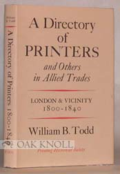 DIRECTORY OF PRINTERS AND OTHERS IN ALLIED TRADES, LONDON AND VICINITY, 1800-1840. William B. Todd.