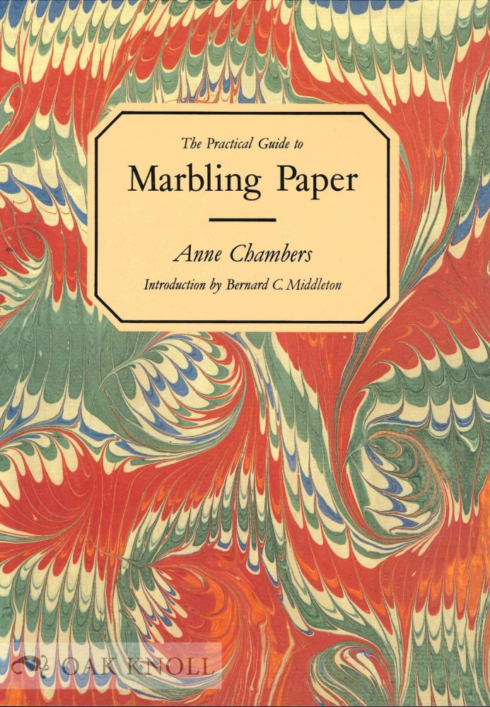 THE PRACTICAL GUIDE TO MARBLING PAPER. Anne Chambers.
