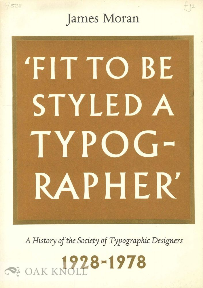 FIT TO BE STYLED A TYPOGRAPHER; A HISTORY. James Moran.