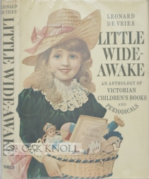 LITTLE WIDE-AWAKE, AN ANTHOLOGY FROM VICTORIAN CHILDREN'S BOOKS AND PERIODICALS IN THE COLLECTION OF ANNE AND FERNARD G. RENIER. Selected by Leonard De Vries. Leonard De Vries.
