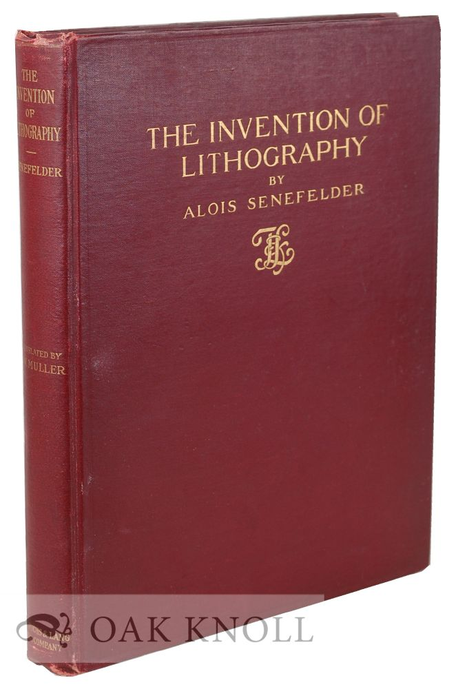 THE INVENTION OF LITHOGRAPHY. TRANSLATED FROM THE ORIGINAL GERMAN BY J.W. MULLER. Alios Senefelder.