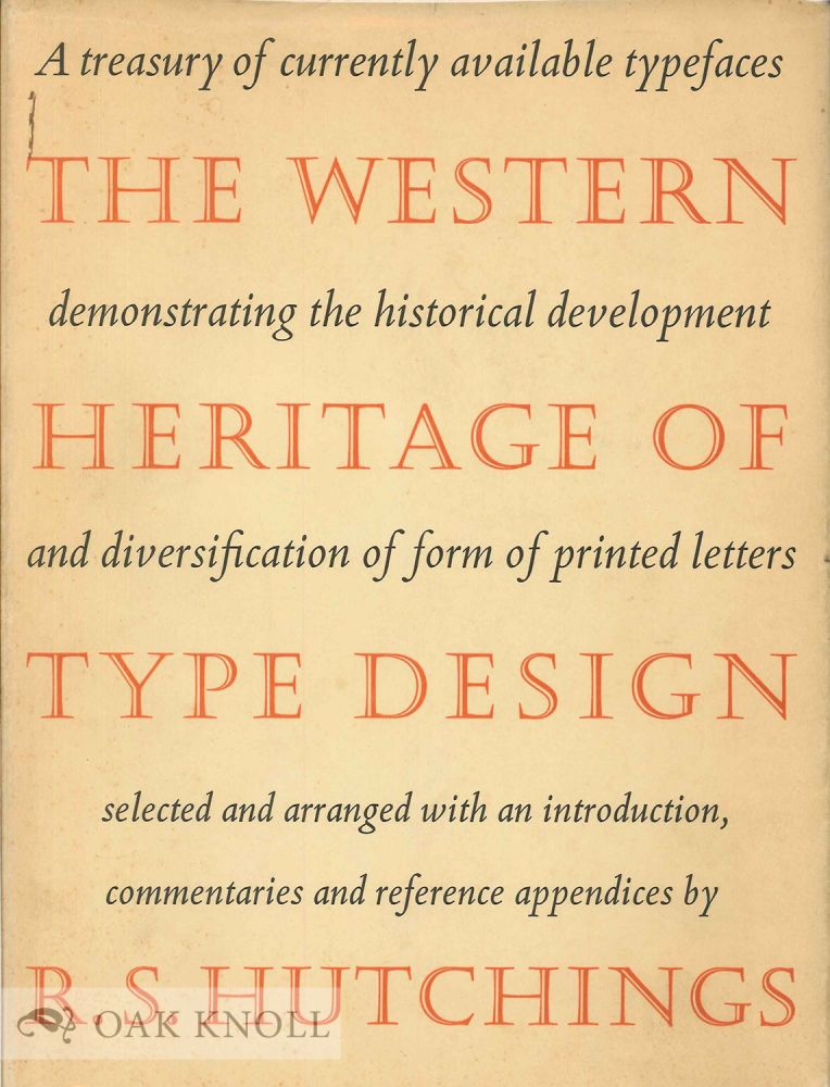 THE WESTERN HERITAGE OF TYPE DESIGN, A TREASURY OF CURRENTLY AVAILABLE TYPEFACES DEMONSTRATING THE HISTORICAL DEVELOPMENT AND DIVERSIFICATION OF FORM OF PRINTED LETTERS. R. S. Hutchings.