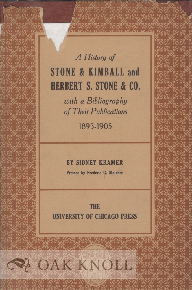 A HISTORY OF STONE & KIMBALL AND HERBERT S. STONE & CO WITH A BIBLIOGRAPHY OF THEIR PUBLICATIONS, 1893-1905. Sidney Kramer.