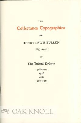 THE COLLECTANEA TYPOGRAPHICA OF HENRY LEWIS BULLEN 1857-1938 IN THE INLAND PRINTER, 1918-1924, 1926, AND 1928-1931. James Eckman.