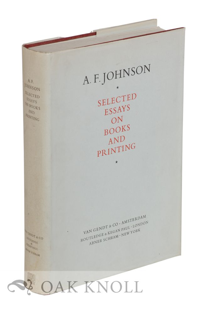 A.F. JOHNSON, SELECTED ESSAYS ON BOOKS AND PRINTING. Percy H. Muir.
