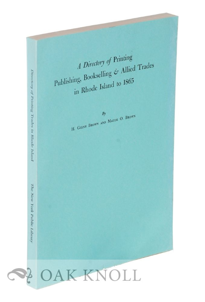 DIRECTORY OF PRINTING, PUBLISHING, BOOKSELLING & ALLIED TRADES IN RHODE ISLAND TO 1865. H. Glenn Brown, Maude O. Brown.