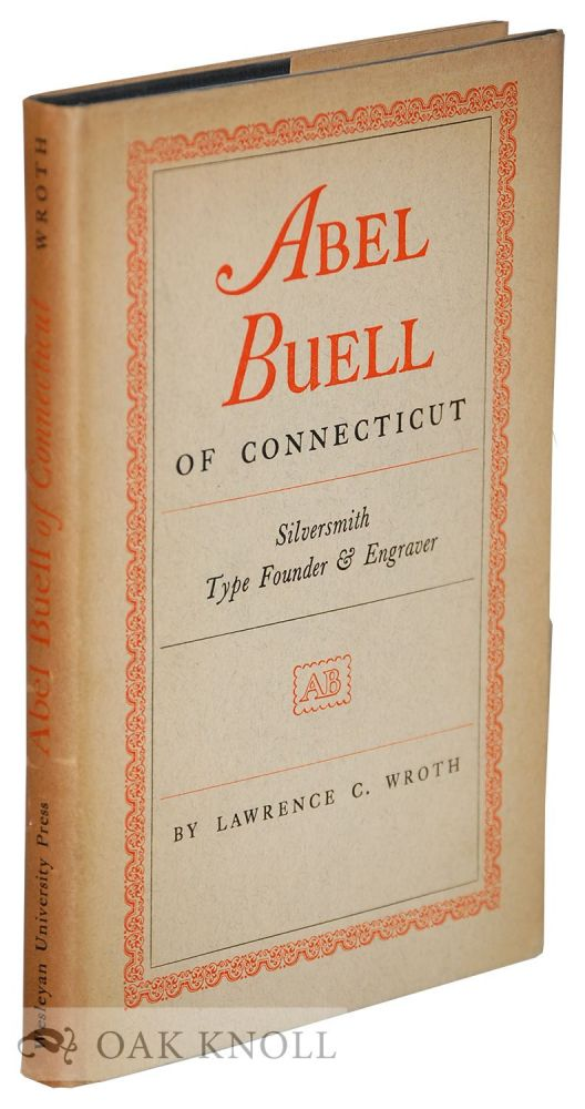 ABEL BUELL OF CONNECTICUT, SILVERSMITH TYPE FOUNDER & ENGRAVER. Lawrence C. Wroth.