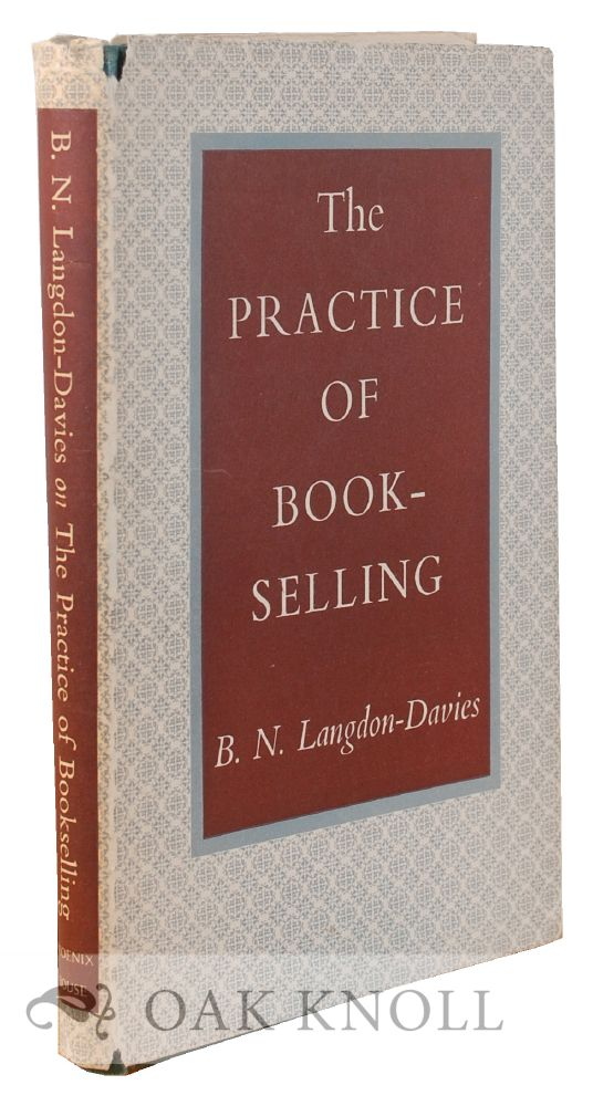 THE PRACTICE OF BOOKSELLING, WITH SOME OPINIONS ON ITS NATURE STATUS, AND FUTURE. B. N. Langdon-Davies.