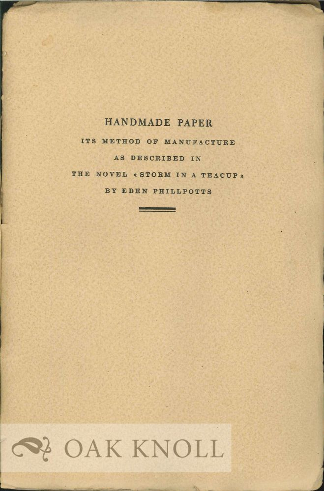 """HANDMADE PAPER, ITS METHOD OF MANUFACTURE, AS DESCRIBED IN THE NOVEL """"STORM IN A TEACUP"""" BY EDEN PHILLPOTTS. Eden Phillpotts."""