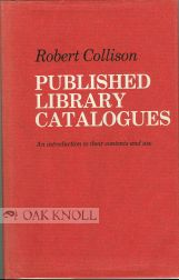PUBLISHED LIBRARY CATALOGUES, AN INTRODUCTION TO THEIR CONTENTS AND USE. Robert Collison.