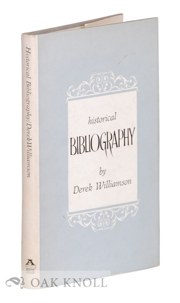 HISTORICAL BIBLIOGRAPHY. Derek Williamson.