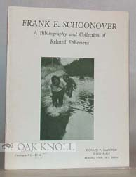 FRANK E. SCHOONOVER, A BIBLIOGRAPHY AND COLLECTION OF RELATED EPHEMERA. Richard P. DeVictor.