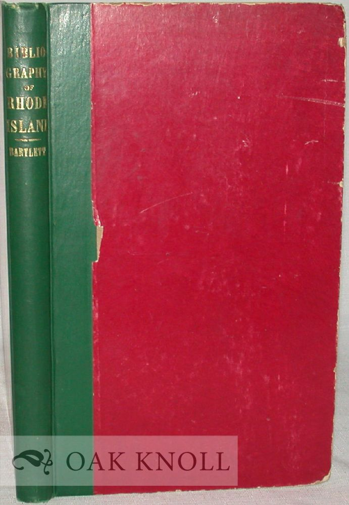 BIBLIOGRAPHY OF RHODE ISLAND, A CATALOGUE OF BOOKS AND OTHER PUBLICATIONS RELATING TO THE STATE OF RHODE ISLAND, WITH NOTES, HISTORICAL, BIOGRAPHICAL AND CRITICAL. John Russell Bartlett.