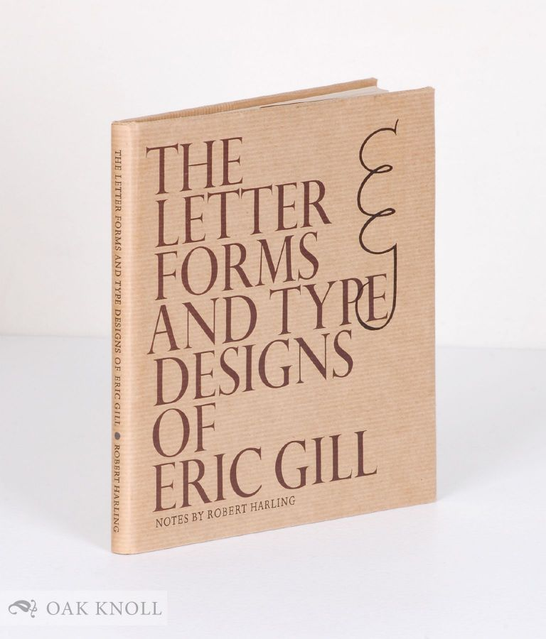 THE LETTER FORMS AND TYPE DESIGNS OF ERIC GILL. Robert Harling.