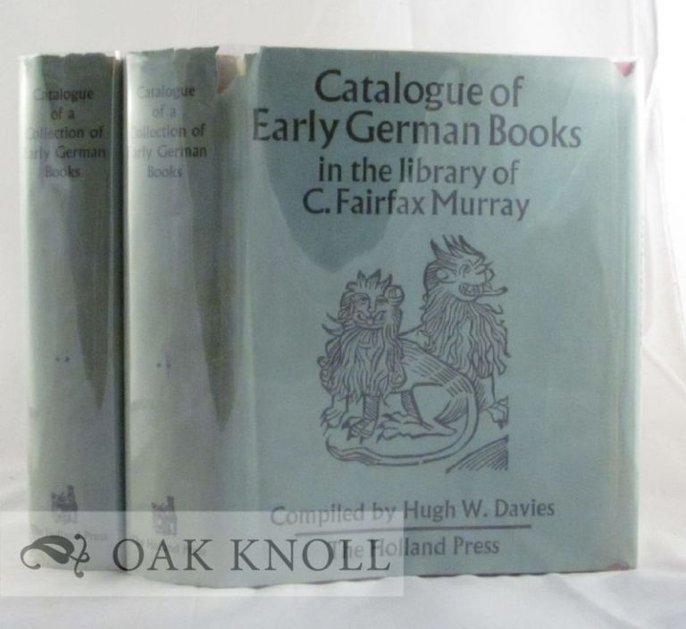 CATALOGUE OF A COLLECTION OF EARLY GERMAN BOOKS IN THE LIBRARY OF C. FAIRFAX MURRAY. Hugh W. Davies.