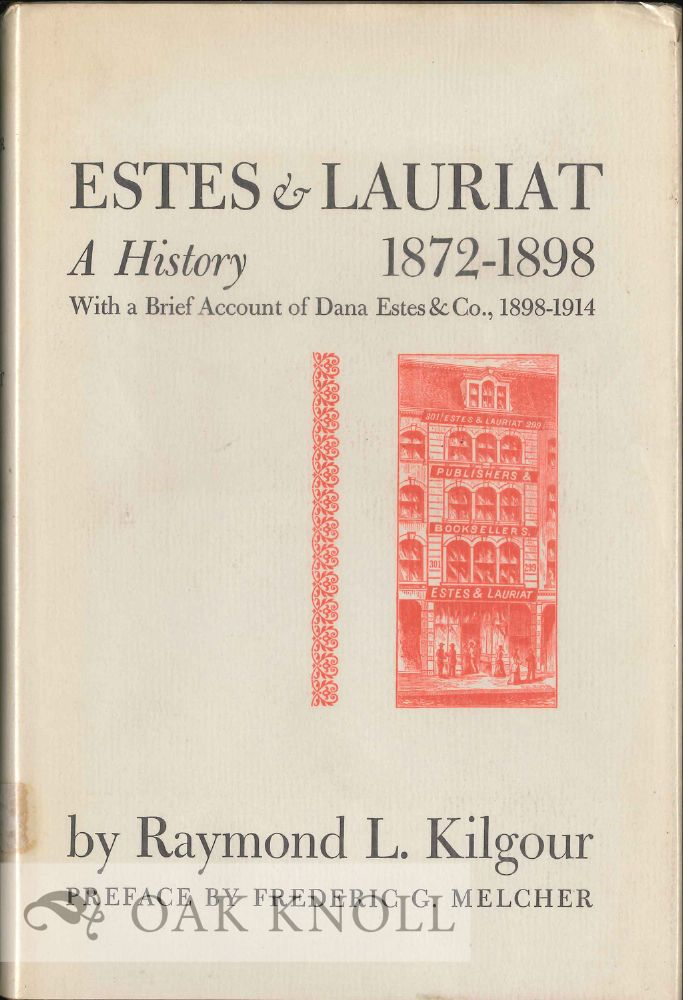 ESTES AND LAURIAT, A HISTORY 1872-1898, WITH A BRIEF ACCOUNT OF DANA ESTES AND COMPANY 1898-1914. Raymond L. Kilgour.