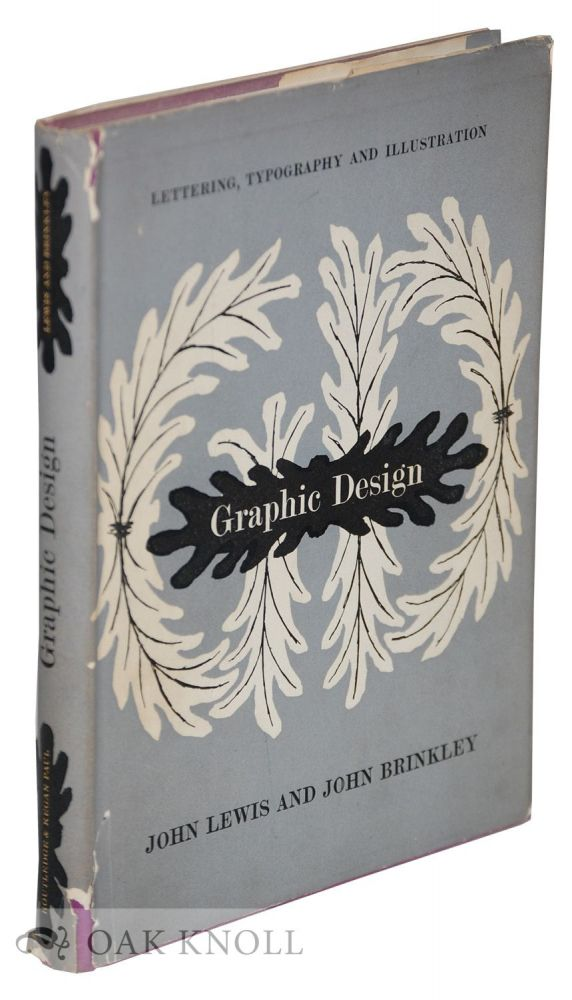 GRAPHIC DESIGN WITH SPECIAL REFERENCE TO LETTERING, TYPOGRAPHY AND ILLUSTRATION. John Lewis, John Brinkley.