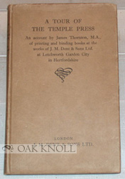 A TOUR OF THE TEMPLE PRESS, AN ACCOUNT BY JAMES THORNTON M.A., OF PRINTING AND BINDING BOOKS AT THE WORKS OF J.M. DENT & SONS LTD. James Thornton.