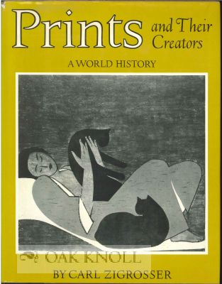 PRINTS AND THEIR CREATORS, A WORLD HISTORY, AN ANTHOLOGY OF PRINTED PI CTURES AND INTRODUCTION TO THE STUDY OF GRAPHIC ART IN THE WEST AND THE EAST. Carl Zigrosser.