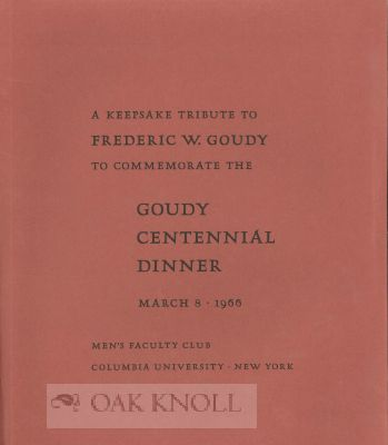 KEEPSAKE TRIBUTE TO FREDERIC W. GOUDY TO COMMEMORATE THE GOUDY CENTENN IAL DINNER, MARCH 8, 1966.