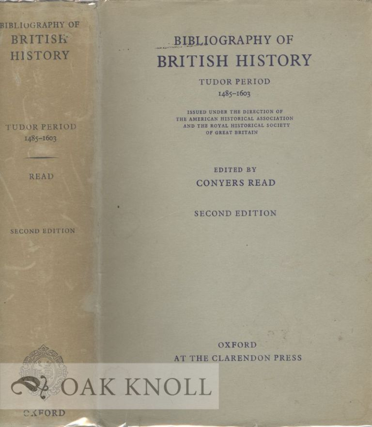 BIBLIOGRAPHY OF BRITISH HISTORY, TUDOR PERIOD, 1485-1603. Conyers Read.