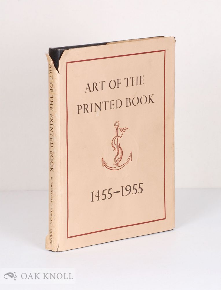ART OF THE PRINTED BOOK 1455-1955; MASTERPIECES OF TYPOGRAPHY THROUGH FIVE CENTURIES FROM THE COLLECTIONS OF THE PIERPONT MORGAN LIBRARY. Joseph Blumenthal.