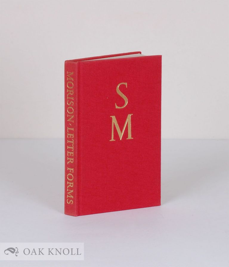 LETTER FORMS, TYPOGRAPHIC AND SCRIPTORIAL, TWO ESSAYS ON THEIR CLASSIFICATION, HISTORY AND BIBLIOGRAPHY. Stanley Morison.