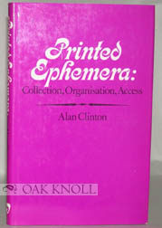 PRINTED EPHEMERA, COLLECTION ORGANISATION AND ACCESS. Alan Clinton.
