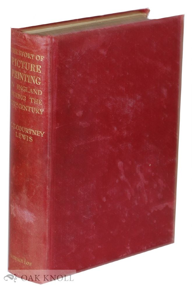 THE STORY OF PICTURE PRINTING IN ENGLAND DURING THE NINETEENTH CENTURY; OR, FORTY YEARS OF WOOD AND STONE. C. T. Courtney Lewis.