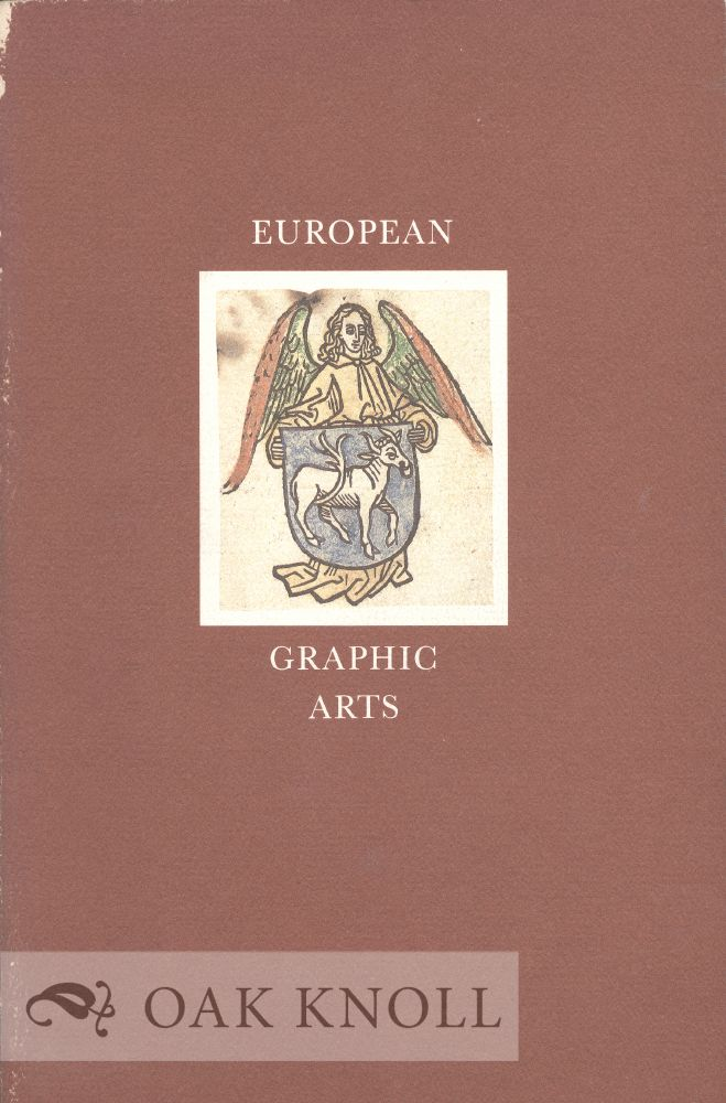 EUROPEAN GRAPHIC ARTS, THE ART OF THE BOOK FROM GUTENBERG TO PICASSO. Dale Roylance.
