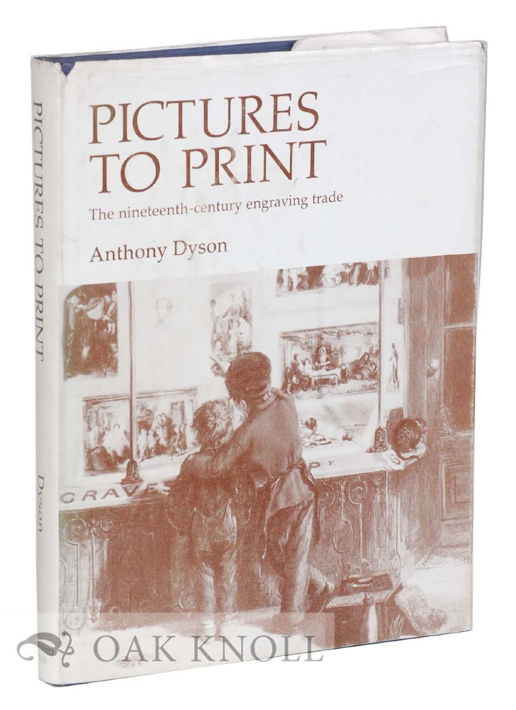 PICTURES TO PRINT, THE NINETEENTH-CENTURY ENGRAVING TRADE. Anthony Dyson.