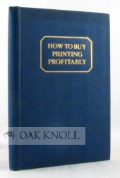 HOW TO BUY PRINTING PROFITABLY, A MANUAL OF PRACTICAL SUGGESTIONS. John Clyde Oswald.