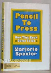 PENCIL TO PRESS, HOW THIS BOOK CAME TO BE. Marjorie Spector.