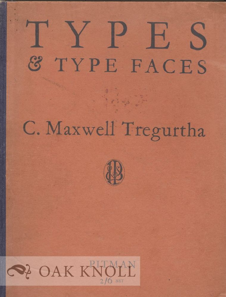 TYPES AND TYPE FACES, AN INTRODUCTION TO THE STUDY OF TYPE DISPLAY AND ADVERTISEMENT LAYOUTS. C. Maxwell Tregurtha.